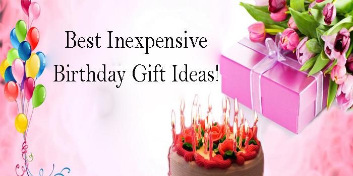 Creative & Inexpensive Birthday Gift Ideas