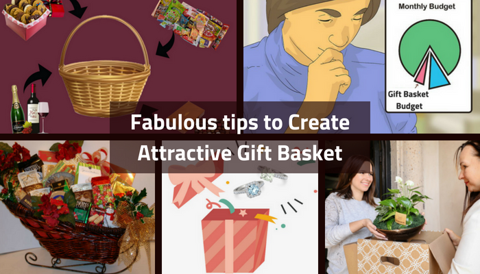 Fabulous tips to Create Attractive Gift Basket